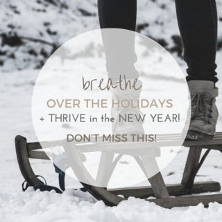 BREATHE over the holidays + THRIVE in the NEW YEAR! Don't miss this!