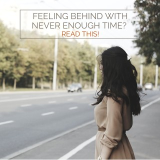 Feeling behind with never enough time- Read this!