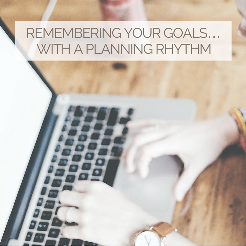 REMEMBERING YOUR GOALS… WITH A PLANNING RHYTHM