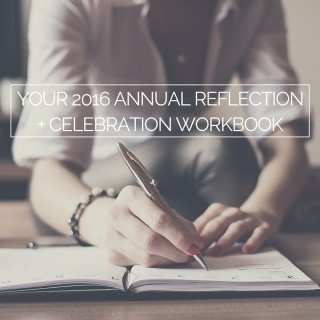 YOUR 2016 ANNUAL REFLECTION + CELEBRATION WORKBOOK