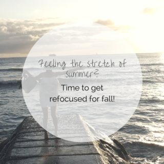 Feeling the stretch of summer- Time to get refocused for fall! (1)