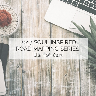 2017 SOUL INSPIRED ROAD MAPPING SERIES with Leah Goard