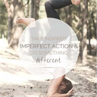 woman doing a headstand. Text: take inspired imperfect action and do something different